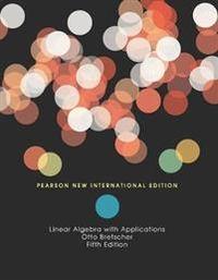 Linear Algebra with Applications: Pearson New International Edition; Otto Bretscher; 2013