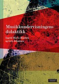 Musikkundervisningens didaktikk; Ingrid Maria Hanken, Geir Johansen; 2013
