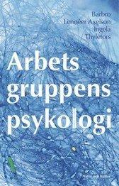 Arbetsgruppens psykologi; Barbro Lennéer Axelson, Ingela Thylefors; 2005