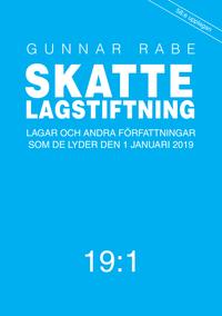 Skattelagstiftning 19:1 : lagar och andra författningar som de lyder 1 januari 2019; Gunnar Rabe; 2019