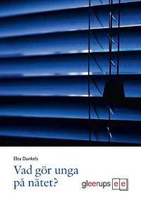 Vad gör unga på nätet?; Elza Dunkels, Elza Dunkels; 2009