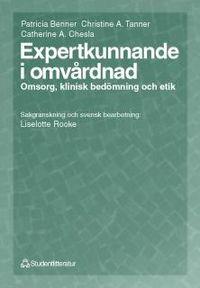 Expertkunnande i omvårdnad - Omsorg, klinisk bedömning och etik; Patricia Benner, Christine Tanner, Catherine Chesla; 1999
