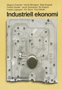 Industriell ekonomi - Faktabok; Magnus Aniander, Henrik Blomgren, Mats Engwall, Fredrik Gessler, Jacob Gramenius, Bo Karlson, Fredrik Lagergren, Per Storm, Paul Westin; 1998
