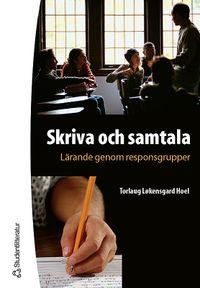 Skriva och samtala - Lärande genom responsgrupper; Mikael Andersson, Torlaug Løkensgard Hoel; 2001