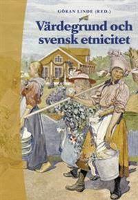 Värdegrund och svensk etnicitet; Göran Linde, Ing-Marie Parszyk, Agneta Linné, Pirjo Lahdenperä, Hans-Olof Gustavsson, Christer Hedin, Carolina Tesch; 2001