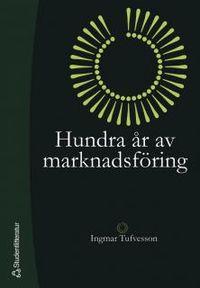 Hundra år av marknadsföring; Ingmar Tufvesson; 2005