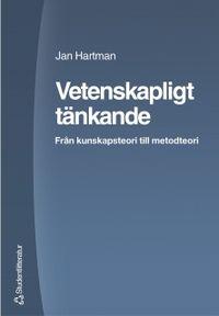 Vetenskapligt tänkande : från kunskapsteori till metodteori; Jan Hartman; 2004
