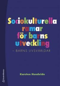 Sociokulturella ramar för barns utveckling : barns livsvärldar; Karsten Hundeide; 2006