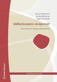 Välfärdsstatens skräpvind : Historiska spår i dagens trygghetssystem; Jenny Andersson, Jenny Björkman, Inger Humlesjö; 2005