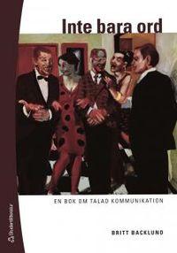 Inte bara ord : en bok om talad kommunikation; Britt Backlund; 2006
