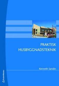 Praktisk husbyggnadsteknik; Kenneth Sandin; 2007