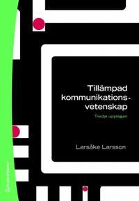 Tillämpad kommunikationsvetenskap; Larsåke Larsson; 2008