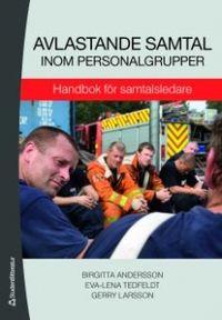 Avlastande samtal inom personalgrupper : handbok för samtalsledare; Birgitta Andersson, Eva-Lena Tedfeldt, Gerry Larsson; 2009