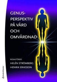 Genusperspektiv på vård och omvårdnad; Helén Strömberg, Henrik Eriksson, Elisabeth Dahlborg Lyckhage, Ingrid Jorfeldt, Sune G. Dufwa, Per Ekstrand, Gunnel Svedberg, Jonas Sandberg, Lotta Saarnio; 2010