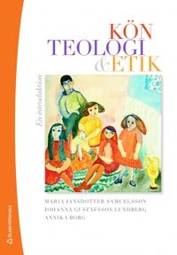 Kön, teologi & etik : en introduktion; Maria Jansdotter Samuelsson, Johanna Gustafsson Lundberg, Annika Borg; 2011