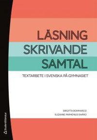 Läsning, skrivande, samtal : textarbete i svenska på gymnasiet; Birgitta Bommarco, Suzanne Parmenius Swärd; 2012