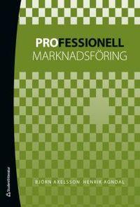 Professionell marknadsföring; Björn Axelsson, Henrik Agndal; 2011