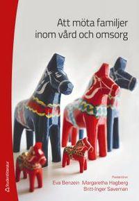 Att möta familjer inom vård och omsorg; Eva Benzein, Margaretha Hagberg, Britt-Inger Saveman; 2012