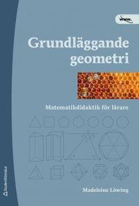Grundläggande geometri : matematikdidaktik för lärare; Madeleine Löwing; 2011