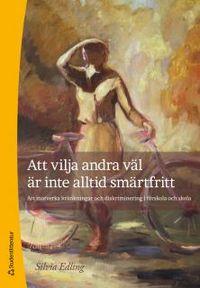 Att vilja andra väl är inte alltid smärtfritt : att motverka kränkningar och diskriminering i förskola och skola; Silvia Edling; 2012