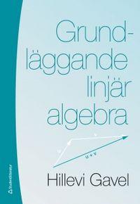 Grundläggande linjär algebra; Hillevi Gavel; 2011
