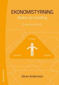 Ekonomistyrning : beslut och handling - övningsbok; Göran Andersson; 2013