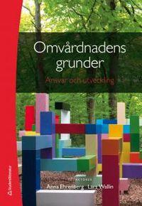 Omvårdnadens grunder - Ansvar och utveckling; Anna Ehrenberg, Lars Wallin; 2014