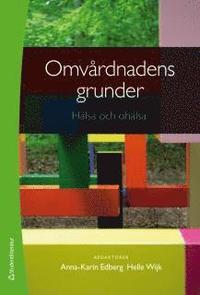 Omvårdnadens grunder - Hälsa och ohälsa; Anna-Karin Edberg, Helle Wijk; 2014