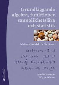 Grundläggande algebra, funktioner, sannolikhetslära och statistik - Matematikdidaktik för lärare; Wiggo Kilborn, Natalia Karlsson; 2014
