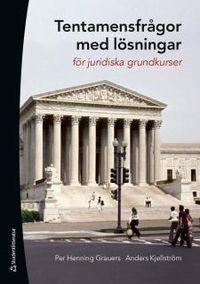 Tentamensfrågor med lösningar : för juridiska grundkurser; Per Henning Grauers, Anders Kjellström; 2014