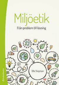 Miljöetik : från problem till lösning; Olle Torpman; 2017