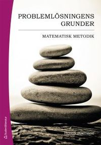 Problemlösningens grunder : matematisk metodik; Henrik Petersson; 2016