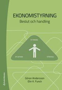 Ekonomistyrning : beslut och handling; Göran Andersson, Elin K. Funck; 2017