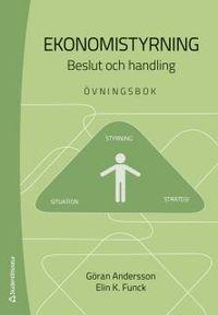 Ekonomistyrning : beslut och handling - övningsbok; Göran Andersson, Elin K. Funck; 2017