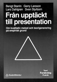 Från upptäckt till presentation : Om kvalitativ metod och teorigenerering på empirisk grund; Bengt Starrin, Lars Dahlgren, Gerry Larsson, Sven Styrborn; 1991