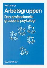 Arbetsgruppen - Den professionella gruppens psykologi; Rolf Granér; 1991