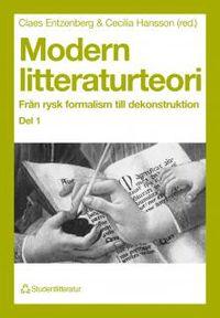 Modern litteraturteori 1 - Från rysk formalism till dekonstruktion; Claes Entzenberg, Cecilia Hansson; 1993