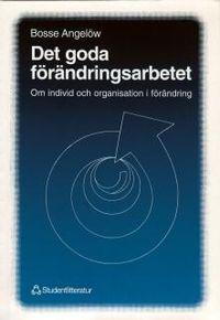 Det goda förändringsarbetet - Om individ och organisation i förändring; Bosse Angelöw; 1991