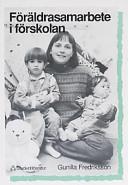 Föräldrasamarbete i förskolan; Gunilla Fredriksson; 1991