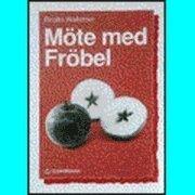 Möte med Fröbel; Birgitta Wallström; 1992
