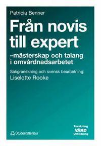 Från novis till expert - - mästerskap och talang i omvårdnadsarbetet; Patricia Benner; 1997