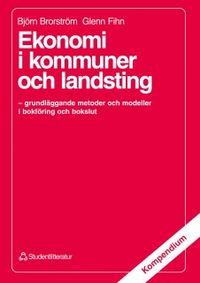 Ekonomi i kommuner och landsting - - grundläggande metoder och modeller i bokföring och bokslut; Björn Brorström, Glenn Fihn; 1992