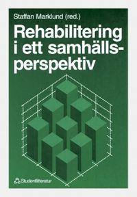 Rehabilitering i ett samhällsperspektiv; Staffan Marklund; 1995