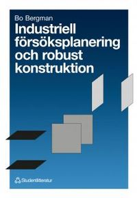 Industriell försöksplanering och robust konstruktion; Bo Bergman; 1992