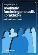 Kvalitativ forskningsmetodik i praktiken; Margot Ely, Ann McCormack Steinmetz, Diane Garner, Teri Friedman, Margot Anzul; 1993