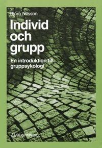 Individ och grupp - En introduktion till gruppsykologi; Björn Nilsson; 1993