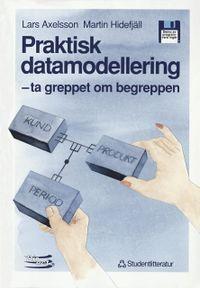 Praktisk datamodellering - - ta greppet om begreppen; Lars Axelsson, Martin Hidefjäll; 1993