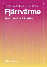 Fjärrvärme : Teori, teknik och funktion; Svend Frederiksen, Sven Werner; 1993