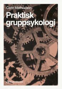 Praktisk gruppsykologi; Carin Mathiasson; 1994