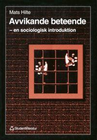 Avvikande beteende - - en sociologisk introduktion; Mats Hilte; 1996
